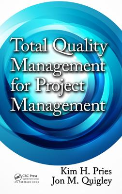 Total Quality Management for Project Management By Pries, Kim H./ Quigley, Jon M.