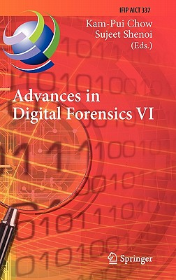 Advances in Digital Forensics VI By Chow, Kam-pui (EDT)/ Shenoi, Sujeet (EDT)